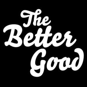 the better good